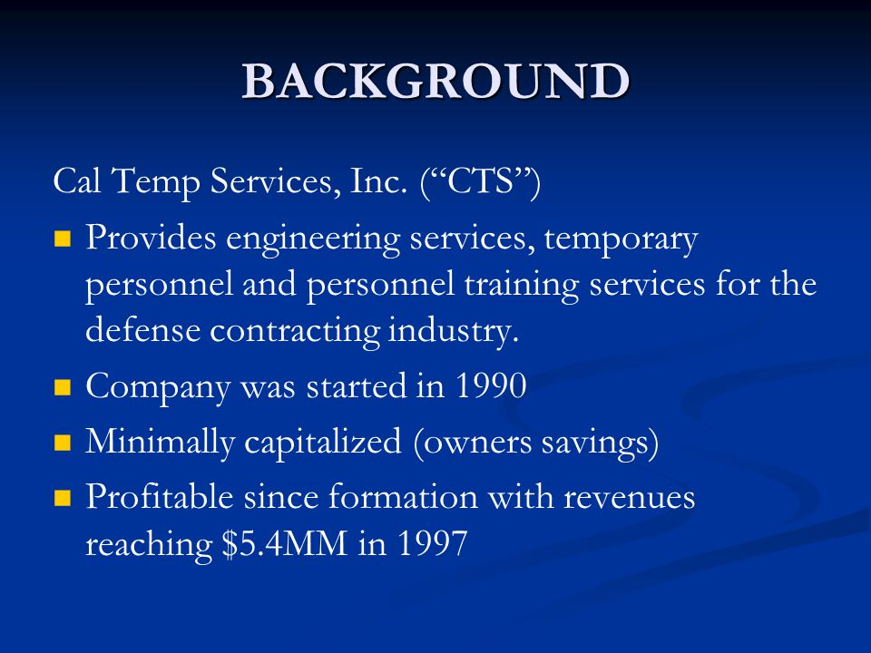 BACKGROUND Cal Temp Services, Inc. ( CTS )