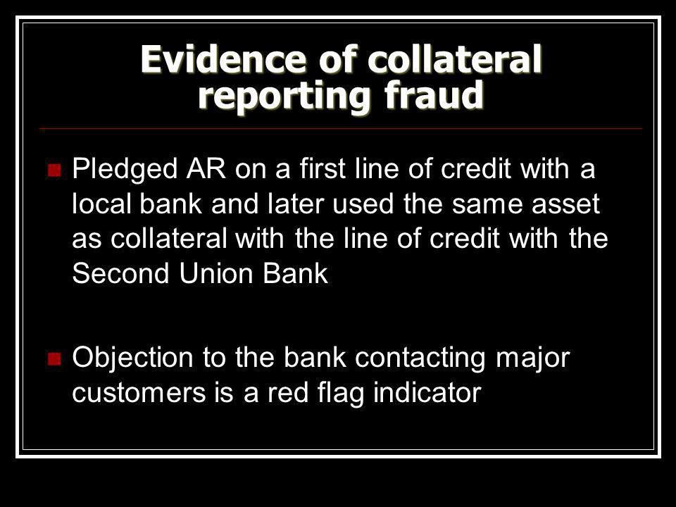 Evidence of collateral reporting fraud
