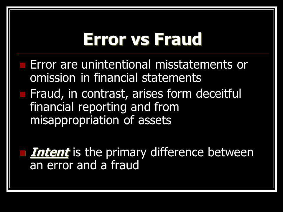Error vs Fraud Error are unintentional misstatements or omission in financial statements.