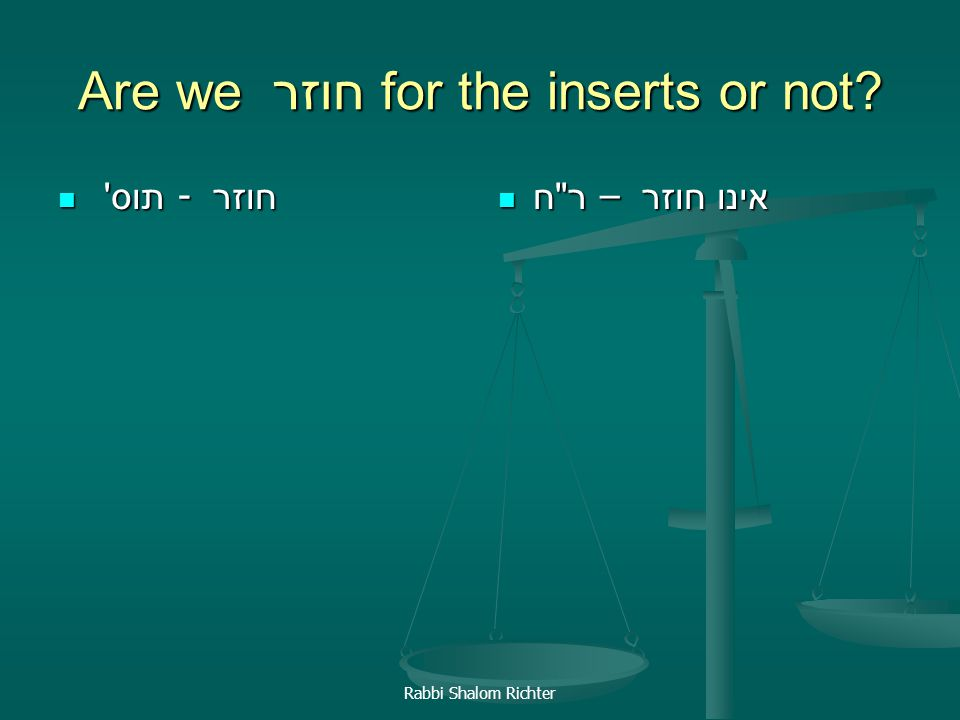 Are we חוזר for the inserts or not