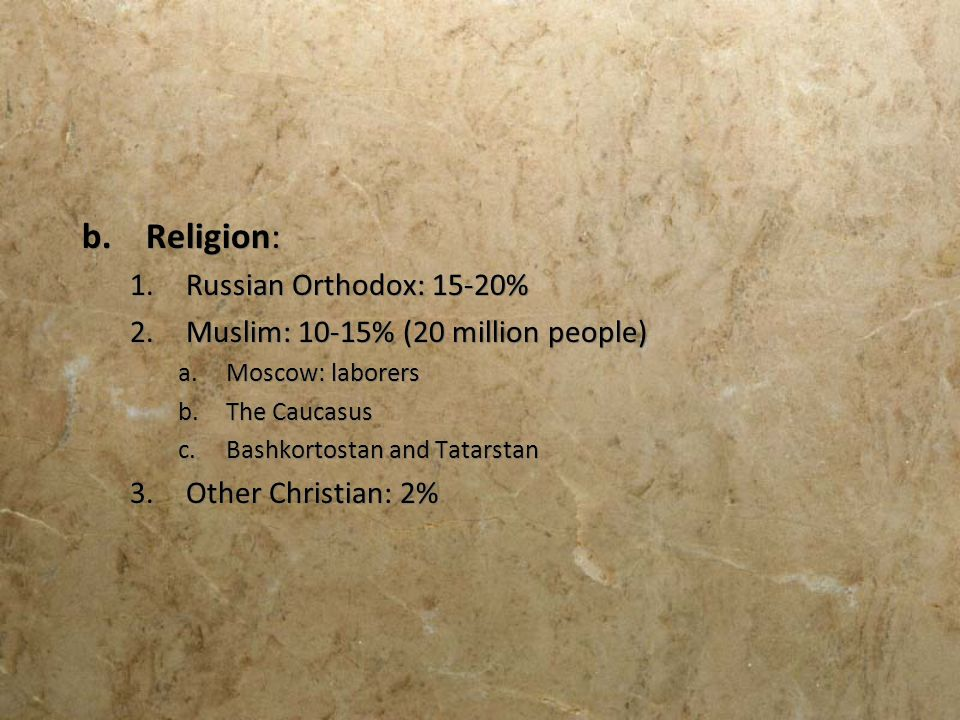 Religion: Russian Orthodox: 15-20% Muslim: 10-15% (20 million people)
