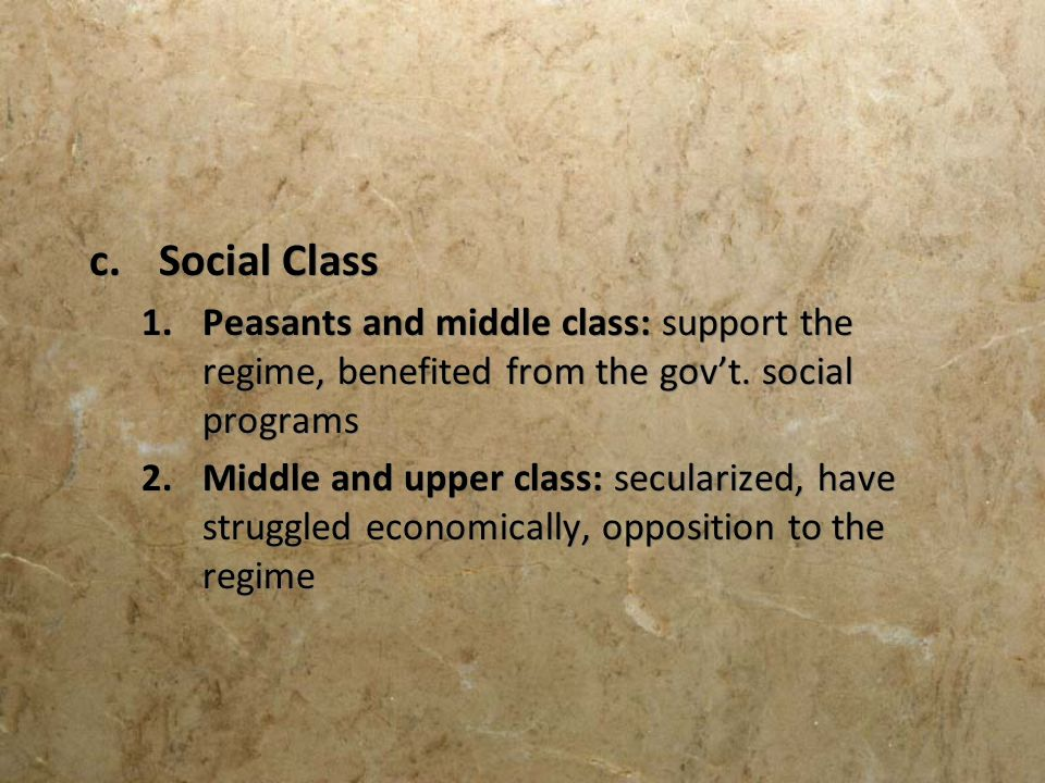 Social Class Peasants and middle class: support the regime, benefited from the gov't. social programs.