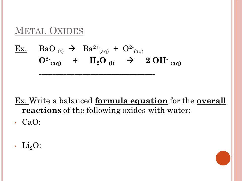 Metal Oxides Ex. BaO (s)  Ba2+(aq) + O2-(aq)