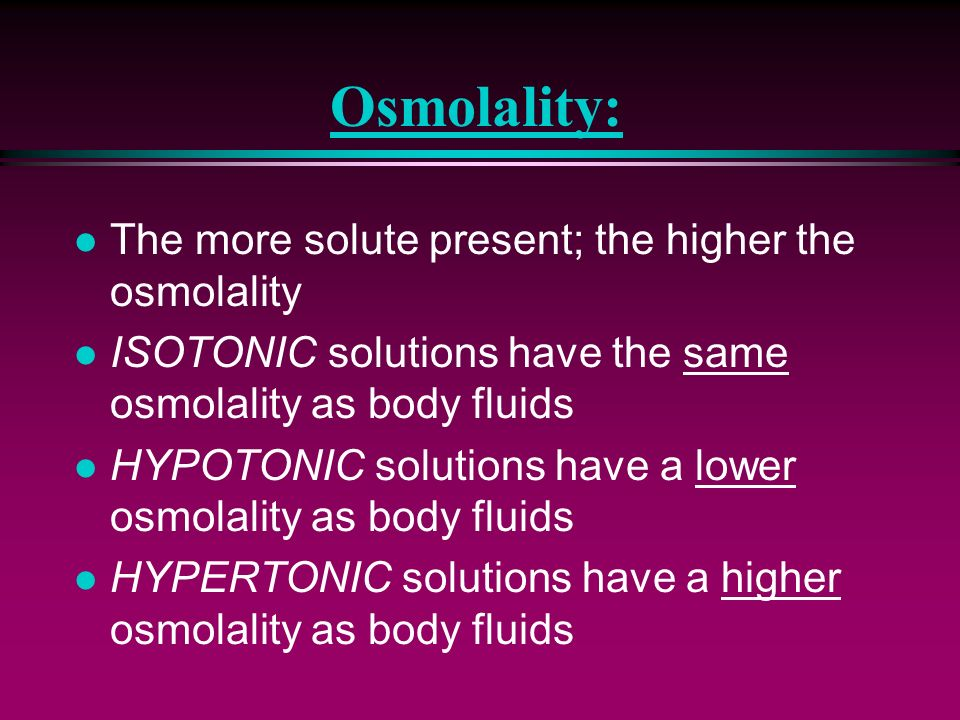 Osmolality: The more solute present; the higher the osmolality