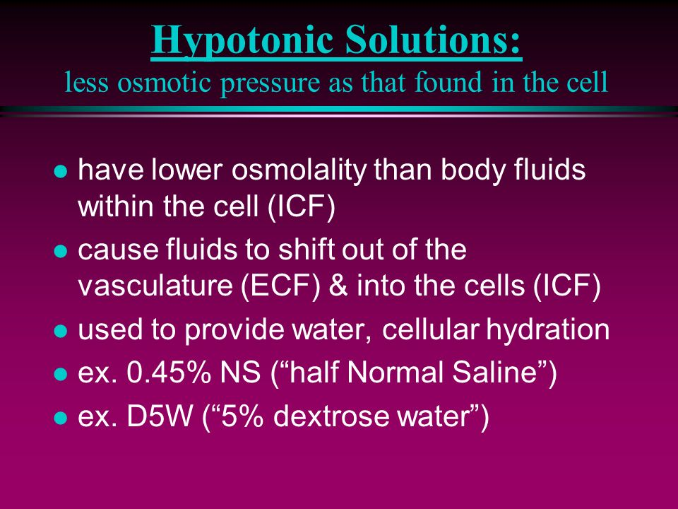 Hypotonic Solutions: less osmotic pressure as that found in the cell
