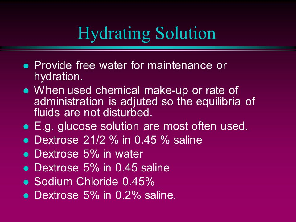 Hydrating Solution Provide free water for maintenance or hydration.
