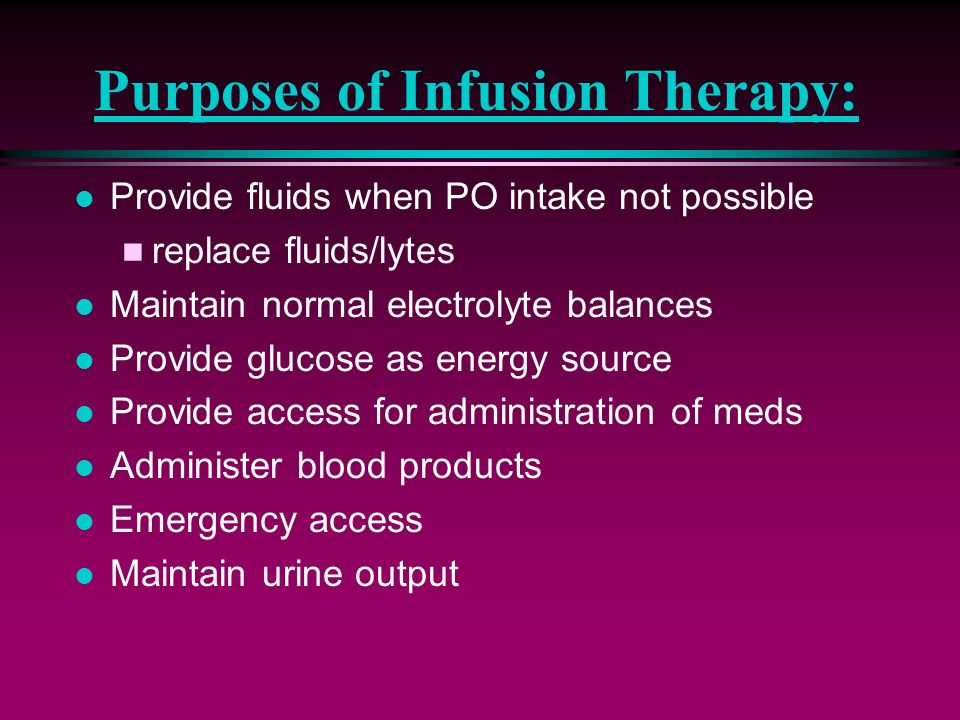 Purposes of Infusion Therapy: