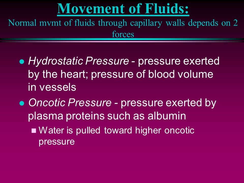 Movement of Fluids: Normal mvmt of fluids through capillary walls depends on 2 forces