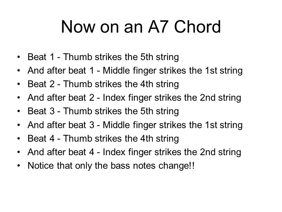 Now on an A7 Chord Beat 1 - Thumb strikes the 5th string