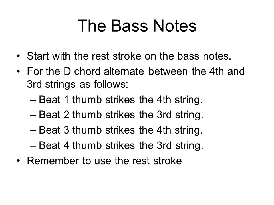 The Bass Notes Start with the rest stroke on the bass notes.