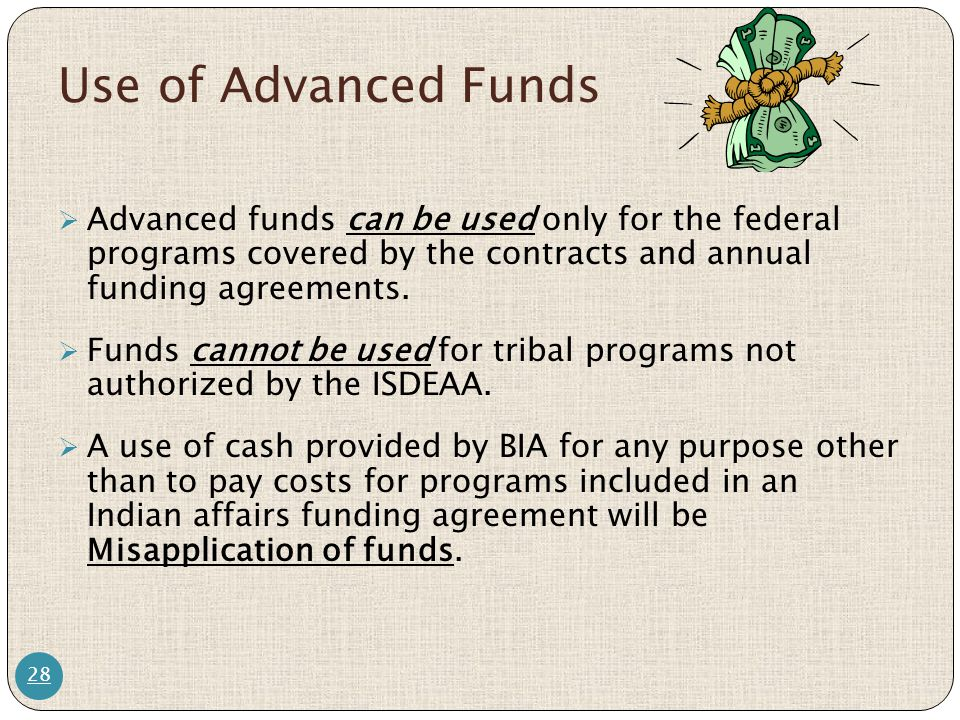 Use of Advanced Funds Advanced funds can be used only for the federal programs covered by the contracts and annual funding agreements.
