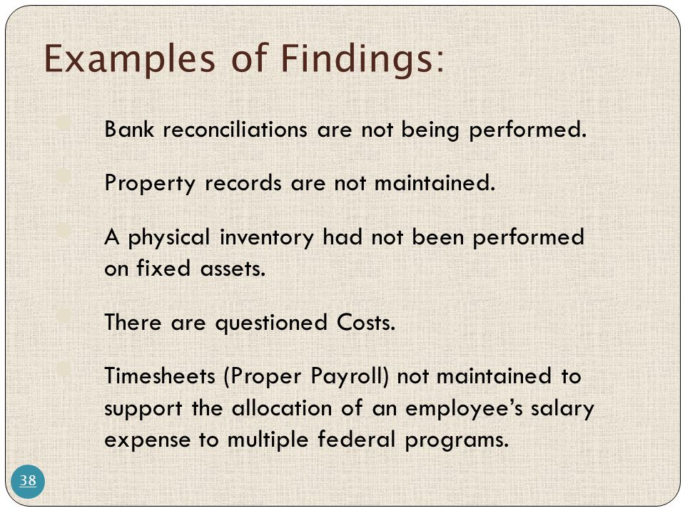 Examples of Findings: Bank reconciliations are not being performed.