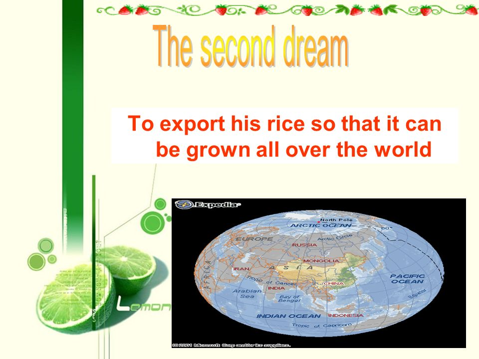 To export his rice so that it can be grown all over the world
