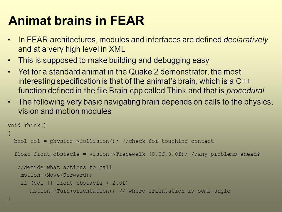 Animat brains in FEAR In FEAR architectures, modules and interfaces are defined declaratively and at a very high level in XML.