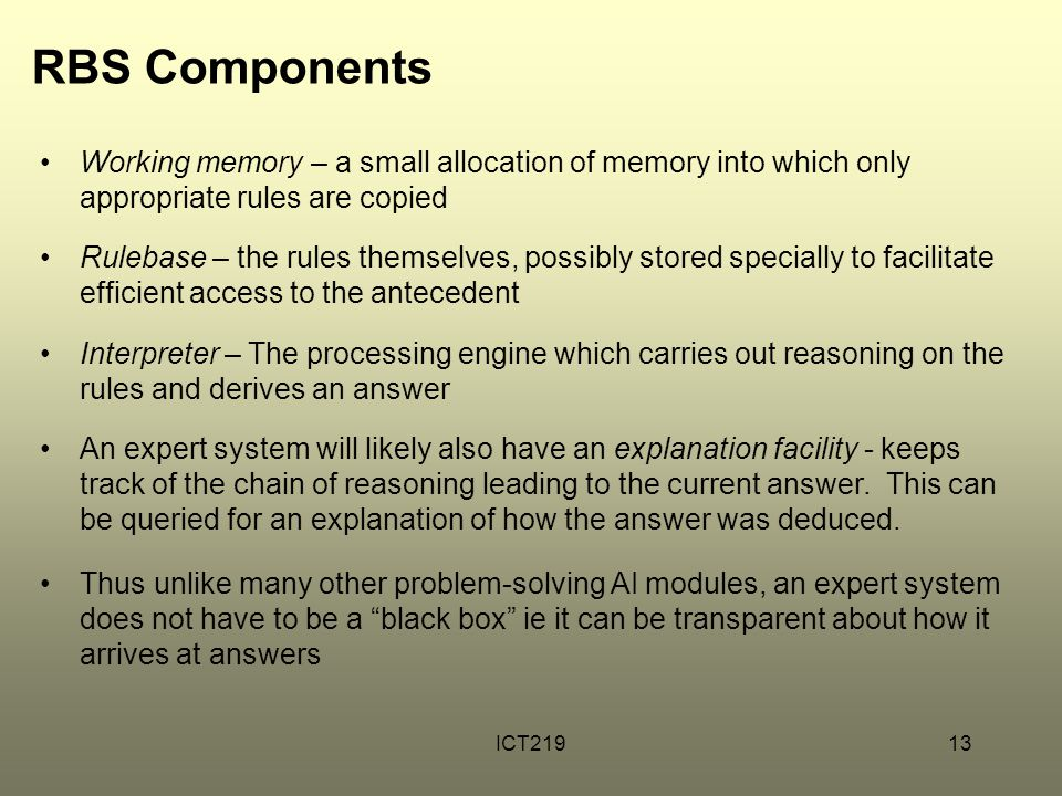 RBS Components Working memory – a small allocation of memory into which only appropriate rules are copied.