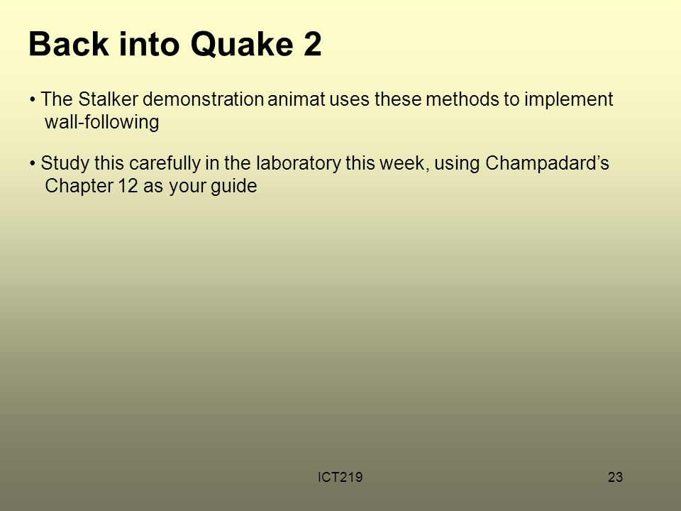Back into Quake 2 The Stalker demonstration animat uses these methods to implement wall-following.