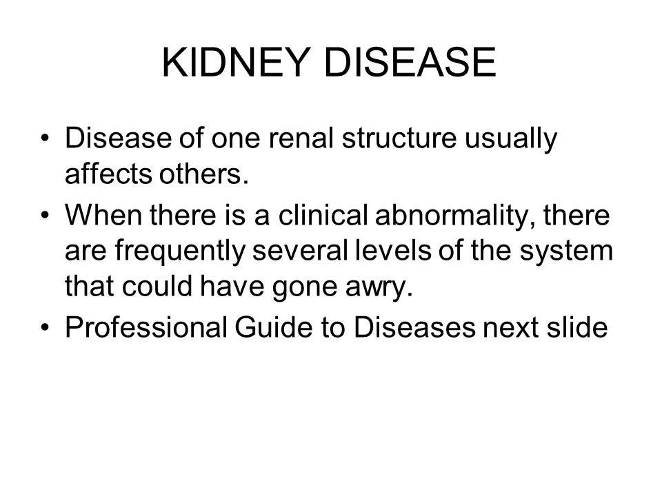 KIDNEY DISEASE Disease of one renal structure usually affects others.