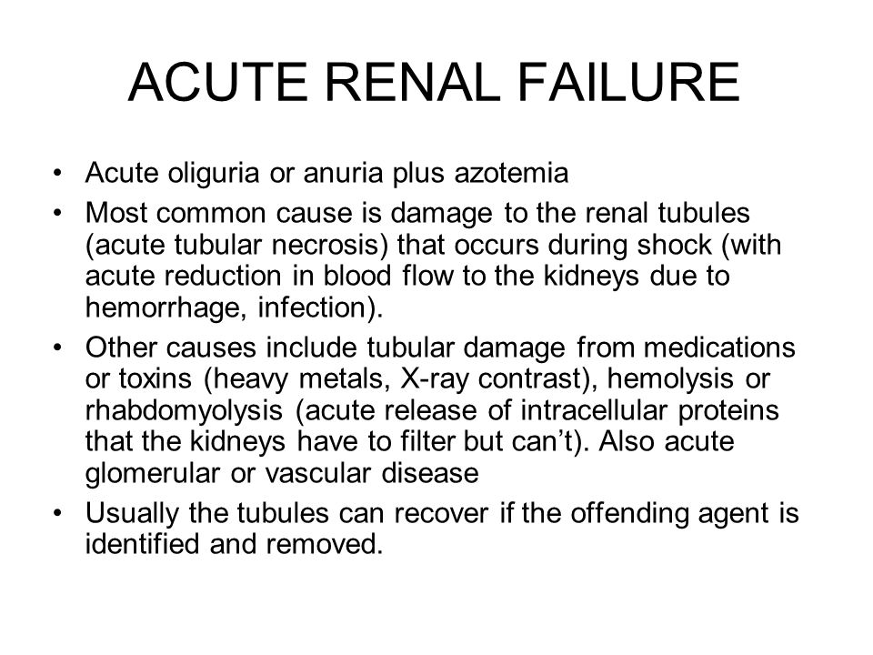 ACUTE RENAL FAILURE Acute oliguria or anuria plus azotemia