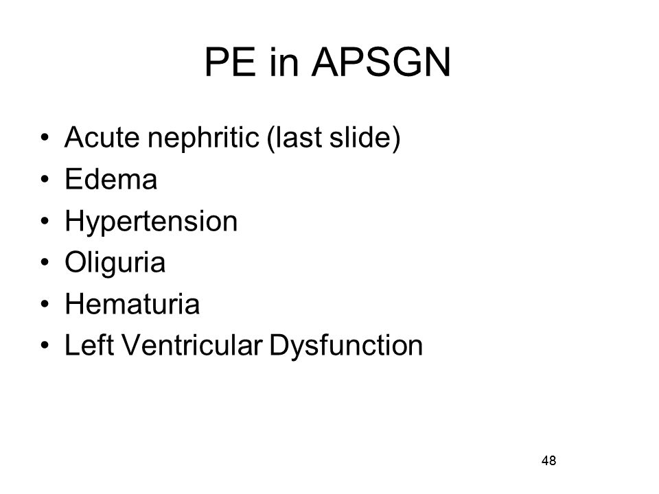 PE in APSGN Acute nephritic (last slide) Edema Hypertension Oliguria