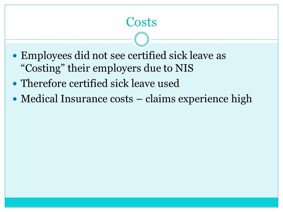 Costs Employees did not see certified sick leave as Costing their employers due to NIS. Therefore certified sick leave used.
