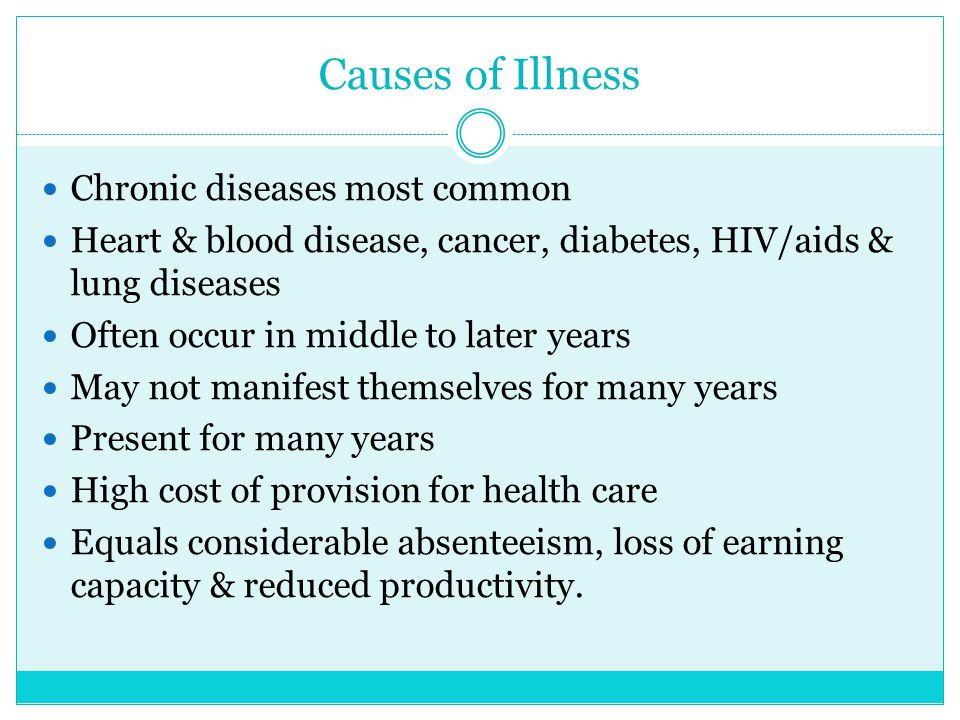 Causes of Illness Chronic diseases most common