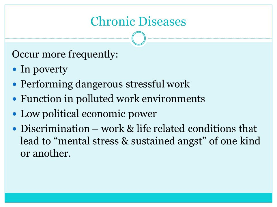 Chronic Diseases Occur more frequently: In poverty