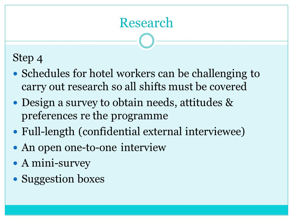 Research Step 4. Schedules for hotel workers can be challenging to carry out research so all shifts must be covered.