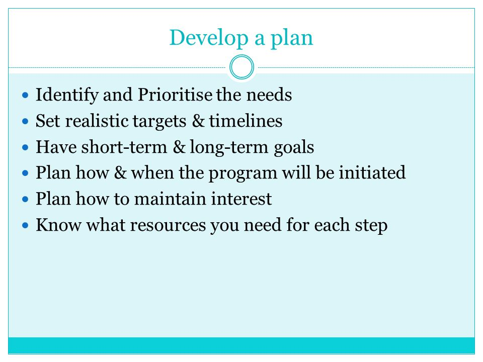 Develop a plan Identify and Prioritise the needs