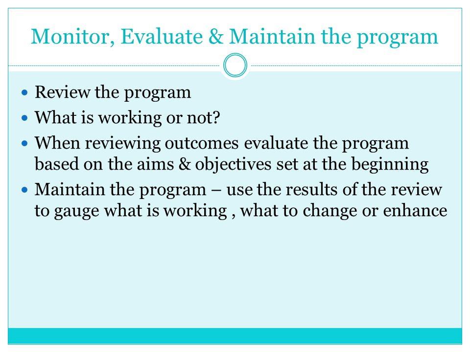 Monitor, Evaluate & Maintain the program