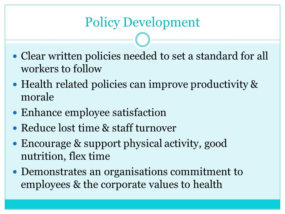Policy Development Clear written policies needed to set a standard for all workers to follow.