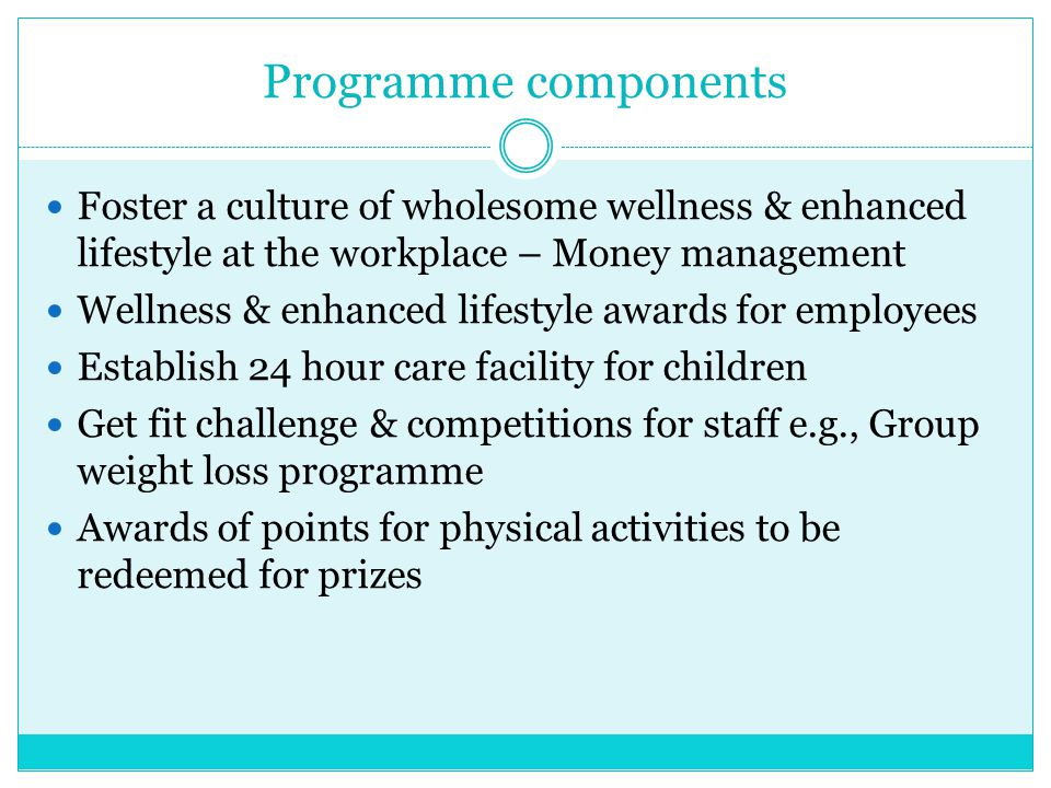 Programme components Foster a culture of wholesome wellness & enhanced lifestyle at the workplace – Money management.