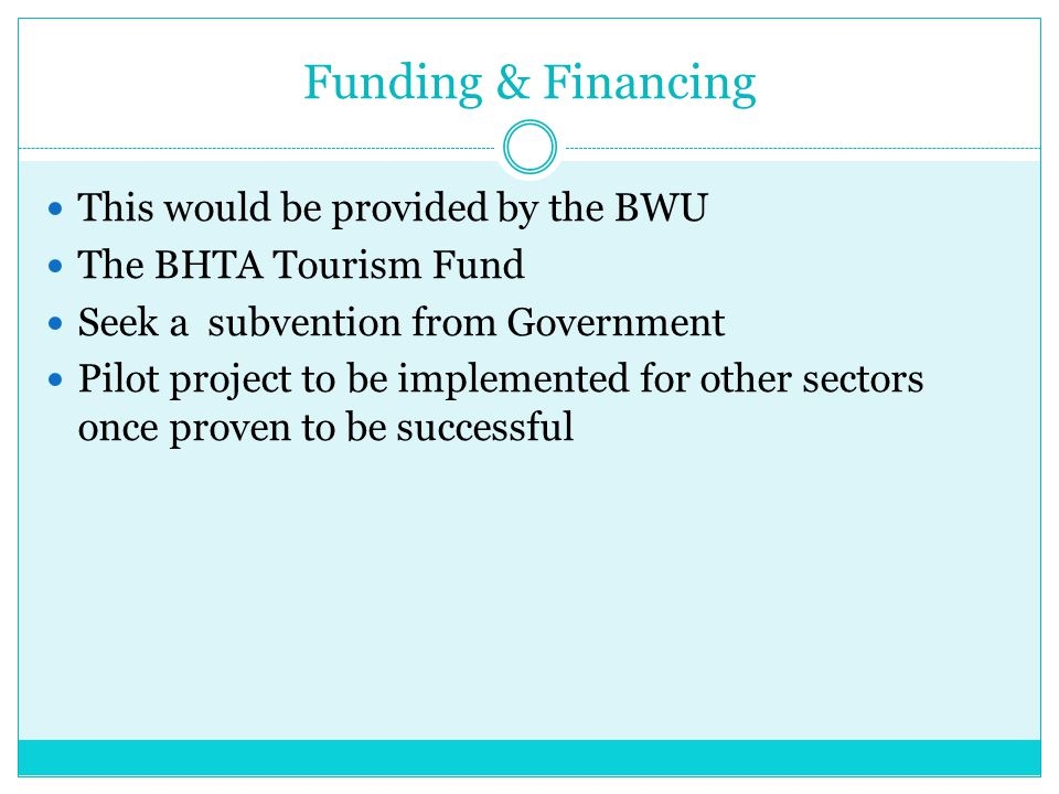 Funding & Financing This would be provided by the BWU