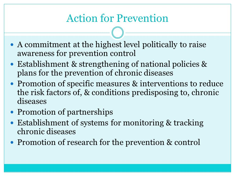 Action for Prevention A commitment at the highest level politically to raise awareness for prevention control.