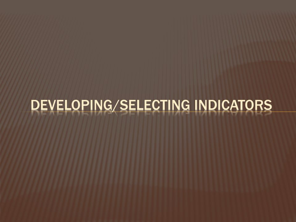 Developing/Selecting Indicators