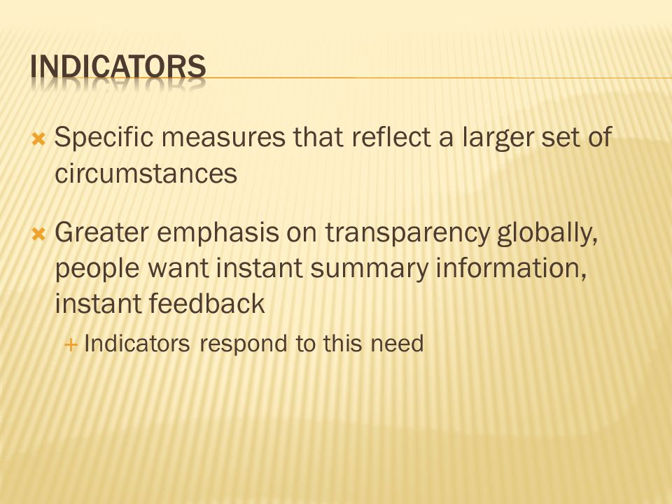 Indicators Specific measures that reflect a larger set of circumstances.
