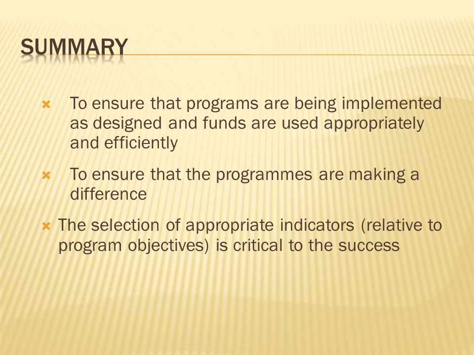 Summary To ensure that programs are being implemented as designed and funds are used appropriately and efficiently.