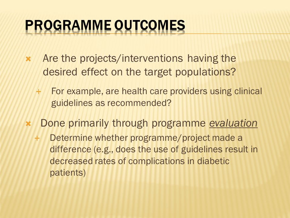 Programme Outcomes Are the projects/interventions having the desired effect on the target populations