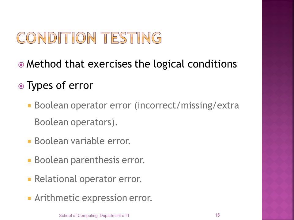 CONDITION TESTING Method that exercises the logical conditions