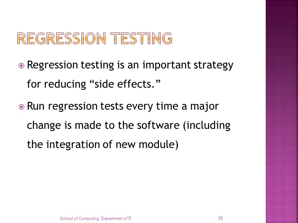 REGRESSION TESTING Regression testing is an important strategy for reducing side effects.