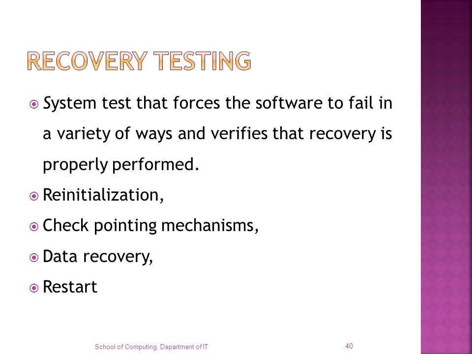 RECOVERY TESTING System test that forces the software to fail in a variety of ways and verifies that recovery is properly performed.