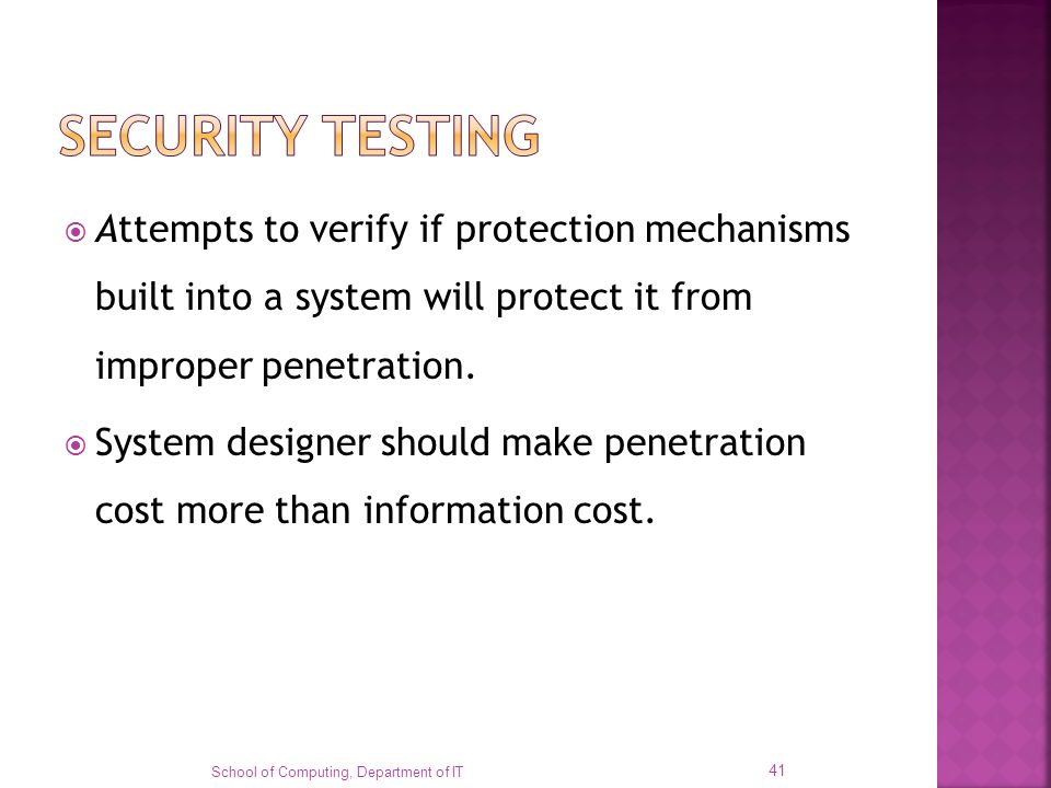 SECURITY TESTING Attempts to verify if protection mechanisms built into a system will protect it from improper penetration.