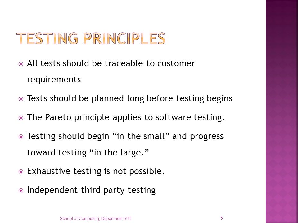 TESTING PRINCIPLES All tests should be traceable to customer requirements. Tests should be planned long before testing begins.