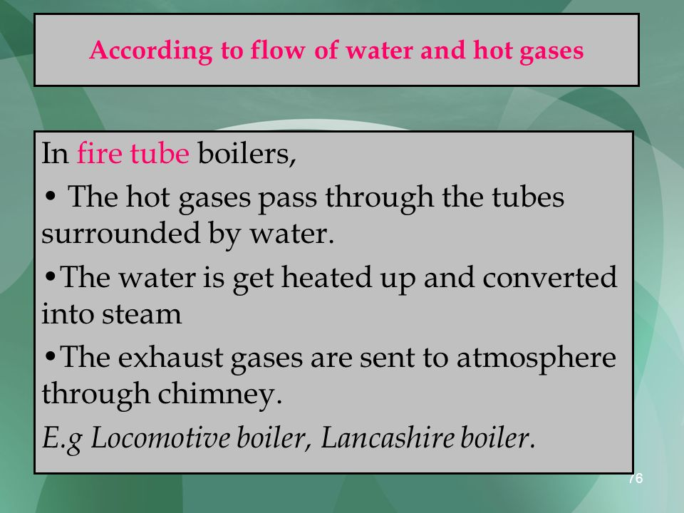 According to flow of water and hot gases