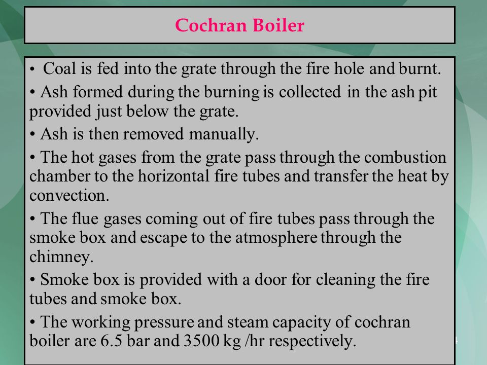 Cochran Boiler Coal is fed into the grate through the fire hole and burnt.