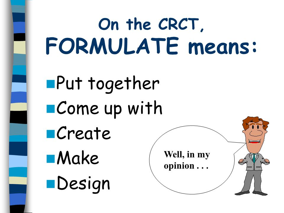 On the CRCT, FORMULATE means: