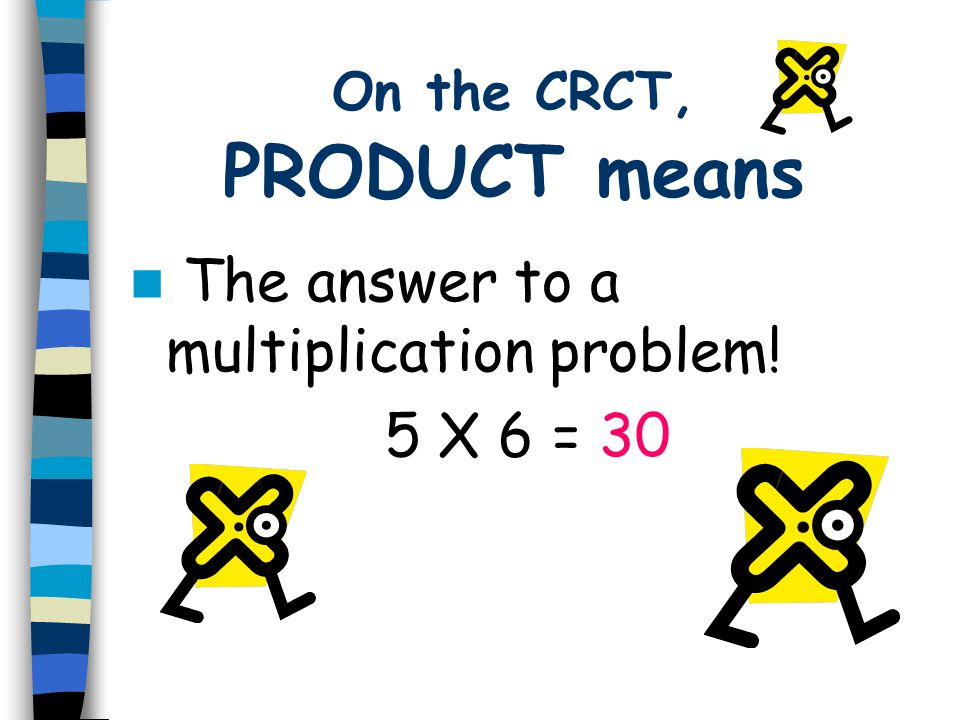 On the CRCT, PRODUCT means