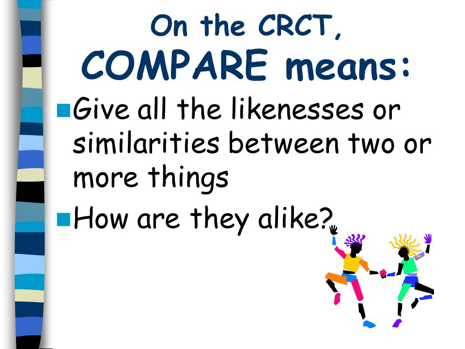 On the CRCT, COMPARE means: