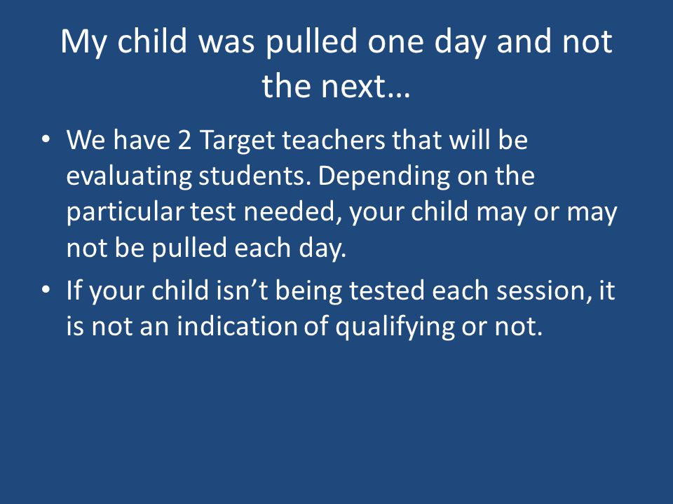 My child was pulled one day and not the next…