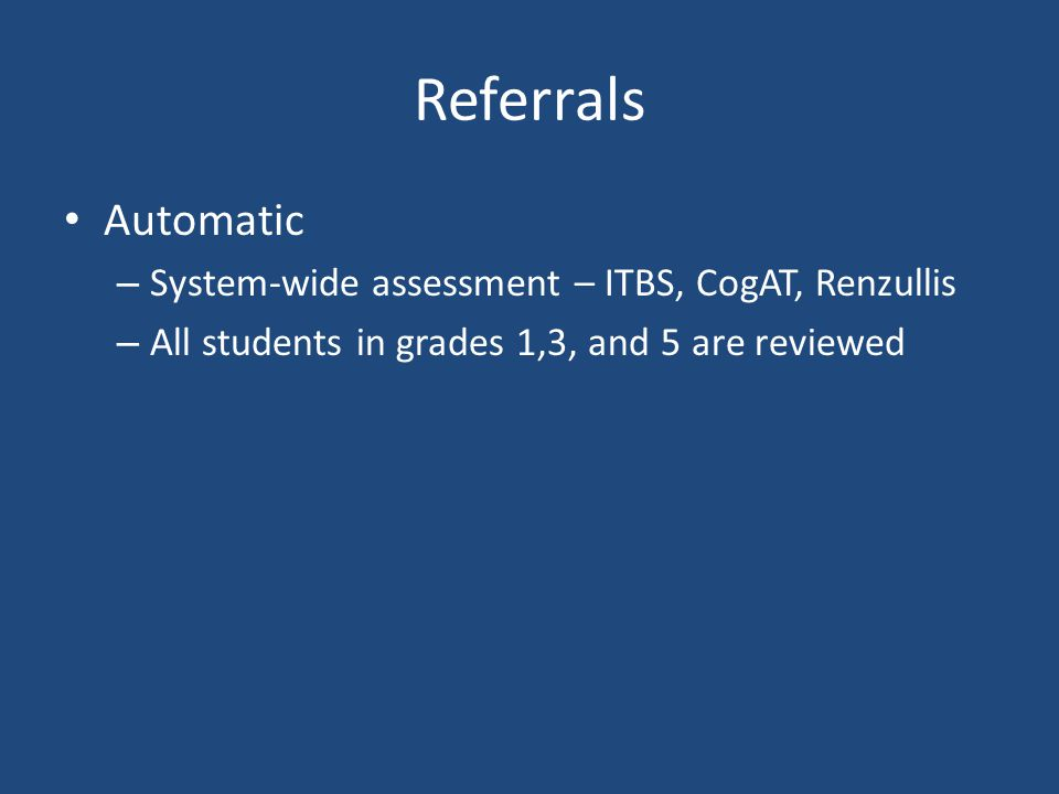 Referrals Automatic System-wide assessment – ITBS, CogAT, Renzullis