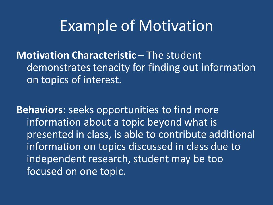 Example of Motivation Motivation Characteristic – The student demonstrates tenacity for finding out information on topics of interest.